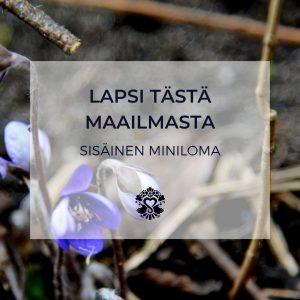 Sisäinen miniloma: Lapsi tästä maailmasta (www.menestysydamella.fi)